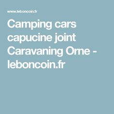 Camping cars capucine joint Caravaning Orne - leboncoin.fr