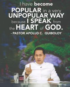 """""""I have become POPULAR in a very UNPOPULAR WAY because I SPEAK from the HEART of GOD."""" By: Pastor Apollo C. Quiboloy Son Of God, Apollo, Sons, Father, Spirituality, Peace, Popular, Music, Quotes"""
