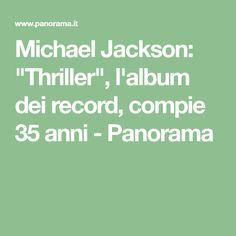 """Michael Jackson: """"Thriller"""", l'album dei record, compie 35 anni - Panorama"""