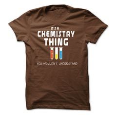 chemistry thing - are you a chemist? this tee is for you (Chemist Tshirts)