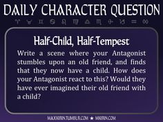 ★ Daily Character Question ★Half-Child, Half-TempestWrite a scene where your Antagonist stumbles upon an old friend, and finds that they now have a child. How does your Antagonist react to this? Would they have ever imagined their old friend with a child?Any work you create based off this prompt belongs to you, no sourcing is necessary though it would be really appreciated! And don't forget to tag maxkirin (or tweet @MistreKirin), so that I can check-out your stories!Want more writer…