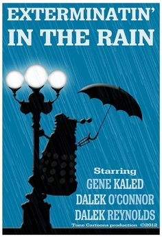 If daleks starred in classic movies: Exterminatin' in the Rain (The Daily Dalek)