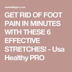 GET RID OF FOOT PAIN IN MINUTES WITH THESE 6 EFFECTIVE STRETCHES! - Usa Healthy PRO