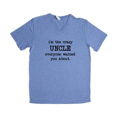 I'm The Crazy Uncle Everyone Warned You About Uncles Dads Father Fathers Children Kids Parent Parents Parenting Unisex Adult T Shirt SGAL3 Unisex V Neck Shirt