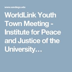 WorldLink Youth Town Meeting - Institute for Peace and Justice of the University…