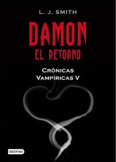 Reseña: Damon. El Retorno (Crónicas vampíricas #5) de L. J. Smith   Titulo:Damon. El Retorno (Crónicas vampíricas #4)Autor:L. J. SmithEditorial:DestinoGenero:misterio romance paranormal.Nº Paginas: 512ISBN:6070703960Sinopsis: Cuando Elena se sacrifica para salvar a los dos hermanos vampiros que la aman (el bello y melancolico Stefan y el inquietante y peligroso Damon) sella su destino con el mas alla; pero una ponderosa fuerza sobrenatural la hace regresar. Sin embargo un poder oscuro se…