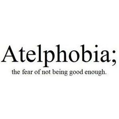 I always fear that I am never good enough.