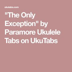 """The Only Exception"" by Paramore Ukulele Tabs on UkuTabs"
