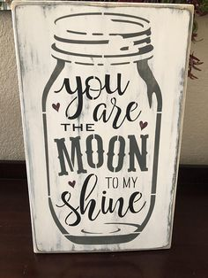 You are the moon to my shine wood sign moonshine love signs mason jar house signs country signs redneck deco Diy Hanging Shelves, Floating Shelves Diy, Diy Wall Shelves, Mason Jar Projects, Mason Jar Crafts, Mason Jar Diy, Mason Jar Kitchen Decor, Diy Home Decor Projects, Diy Projects To Try