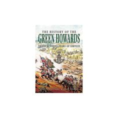 History of the Green Howards : Three Hundred Years of Service (Reprint) (Paperback) (Geoffrey Powell &