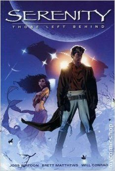 Serenity Those Left Behind TPB (Serenity, Volume 1): Joss Whedon, Brett Matthews, Will Conrad, Adam Hughes: