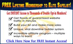 Safelist Tip:  Elite Safelist is designed to help Advertise Websites, Internet Businesses, Business Opportunities, and similar programs to help both beginning and experienced entrepreneurs reach a broader audience for FREE!