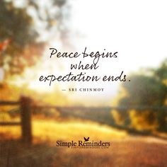 """Peace begins when expectation ends"" by Sri Chinmoy"