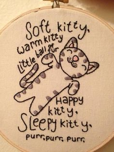 "Big Bang Theory embroidery. ""Soft kitty, warm kitty, little ball of fur. Happy kitty, sleepy kitty, purr, purr, purr."""