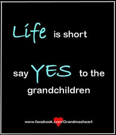 Say yes to the grandchildren. Life is short. Grandkids Quotes, Quotes About Grandchildren, Great Quotes, Me Quotes, Funny Quotes, Inspirational Quotes, Grandmothers Love, Grandmother Quotes, Family Love