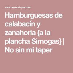 Hamburguesas de calabacín y zanahoria {a la plancha Simogas}   No sin mi taper Zucchini Burgers, Planks, Vegan