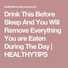 Drink This Before Sleep And You Will Remove Everything You are Eaten During The Day | HEALTHYTIPS