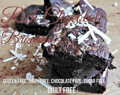 Well, they taste sinful.  Of course I can't put you through the hassle of sugar and fat though, you know I love you..I wouldn't steer you in the wrong direction. These mouthwatering brownies are sugar free and gluten free,along with other great 'free' options, read below. Yup.