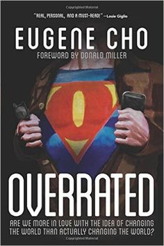 TO READ Overrated: Are We More in Love with the Idea of Changing the World Than Actually Changing the World?: Eugene Cho: 9780781411127: Amazon.com: Books