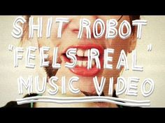 Shit Robot - Feels Real (Official Music Video) - YouTube