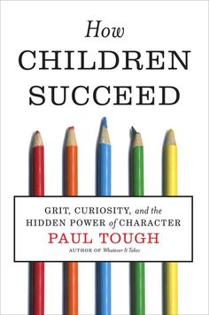 How Children Succeed by Paul Tough | 15 Books That Will Make You A Better Teacher