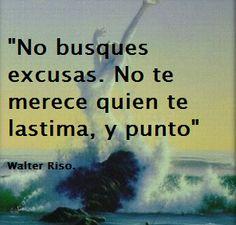 """""""No busques excusas. No te merece quien te lastima, y punto."""" #WalterRiso #Citas #Frases @Candidman"""
