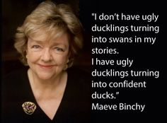 Binchy brings Irish heritage to all of American through her books. A reason why some people act as they do. Quotes By Famous People, People Quotes, Maeve Binchy, Music Words, Irish American, Ugly Duckling, Love And Respect, Deep Thoughts, Woman Quotes