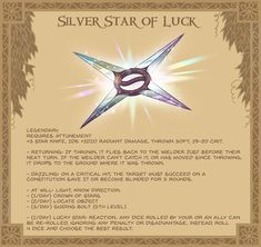Silver Star of Luck - it's said this starknife fell from the heavens atop a mountain. Sent by the gods, only one who could scale the mountain and survive its trials could claim the star as their own. The perfectly forged blades glitter wonderously. Dark Fantasy, Fantasy World, Fantasy Art, Dungeons And Dragons Memes, Dungeons And Dragons Homebrew, Pen & Paper, Dungeon Master's Guide, Dnd 5e Homebrew, Dragon Memes