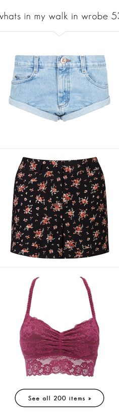 """""""whats in my walk in wrobe 53"""" by keeliewatsonoffical on Polyvore featuring shorts, bottoms, vintage shorts, oneteaspoon, short shorts, tailored shorts, flower print shorts, lightweight shorts, miss selfridge and floral shorts"""