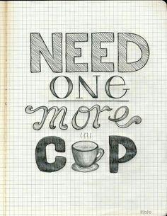 Coffee, sun up till sun down...