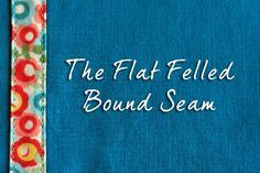 Sewing 101: The Flat Felled Bound Seam - Tutorial - things for boys