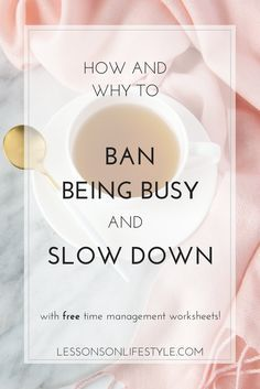 12 tips to help you stop being busy all of the time, and to slow down in life. Free worksheets to help with time management too!