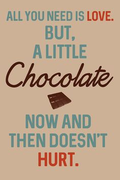 All you need is love, but a little chocolate now and then doesnt hurt. Printable art work.