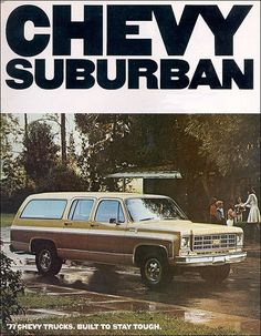 Chevrolet 1977 My first car. Red with white in the center. Ran for a long time. Best straight up haulin' stuff suburban of the 3 I've owned.