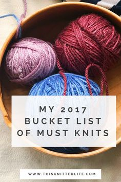 A knitter's seriously awesome bucket list of must knits for 2017. Carefully curated for your entertainment pleasure by Andrea @ This Knitted Life
