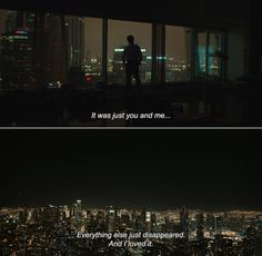 Her (2013) Theodore: It was just you and me… Everything else just disappeared. And I loved it.