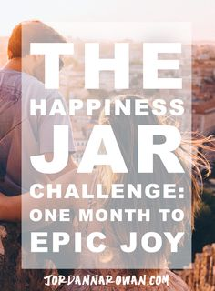The Happiness Jar Challenge: One Month to Epic Joy. You think you're working towards those things that make you happy, but what are the things in your day to day life that really bring you true joy?
