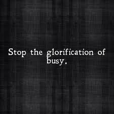 stop the glorification of busy - Google Search