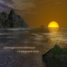 buona serata - dietro ogni nostra debolezza c'è una grande forza