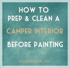 How to Clean a Camper Interior before Painting! Thinking about giving your travel trailer a makeover with a little paint? Check this post out first and find out how to give it a deep clean to make sure the paint will stick for good!