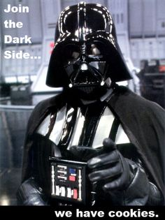 Join the Dark Side...we have cookies.
