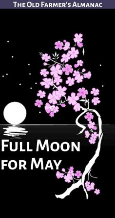 May's Full Flower Moon is coming! Find all the information you need at Almanac.com!