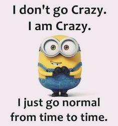 I am crazy.
