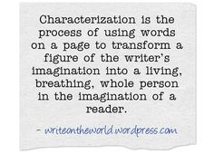 Characterization is the process of using words on a page to transform a figure of the writer's imagination into a living, breathing, whole person in the imagination of a reader. Exposition = Narrat…