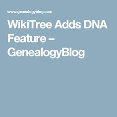 WikiTree Adds DNA Feature – GenealogyBlog