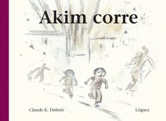 Akim court Buch von Claude K. Cgi, Claude Dubois, New Fiction Books, Good Introduction, Moritz, Drama, Simple Pictures, Lectures, School Fun