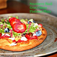 Strawberry Basil Goat Cheese Flatbread — Family Foodie