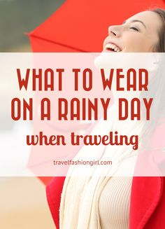 Wondering what to wear on a rainy day when traveling? Here are some packing tips to help you make the most of the weather - rain or shine!
