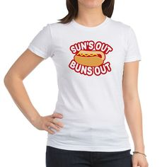 Sun's Out Buns Out T Shirt  #hotdog #food #foodie #summer #parody #spoofs #funny #humor #sunsout #grilling #cookout #shirt #juniors