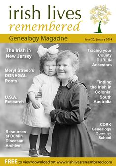 January 2014 edition of Irish Lives Remembered Genealogy FREE eMagazine - Dedicated features: on TRACING your DUBLIN Ancestors TRACING your NEW JERSEY Irish Ancestors & MERYL STREEP's Donegal Roots.